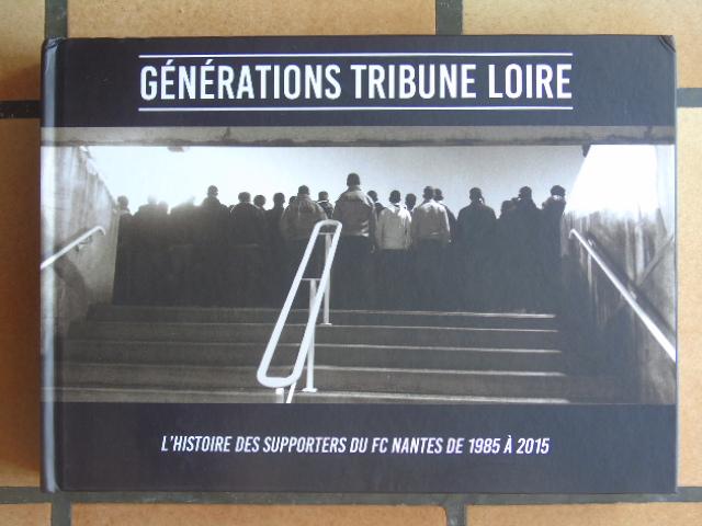 [GROUPE] - NANTES - GENERATIONS TRIBUNE LOIRE, L'HISTOIRE DES SUPPORTERS DU FC NANTES DE 1985 A 2015