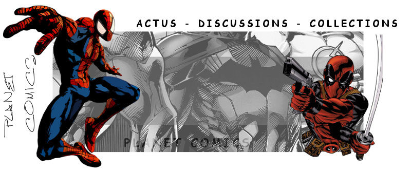 Planet Comics l ACTU, DISCUSSIONS COMICS !